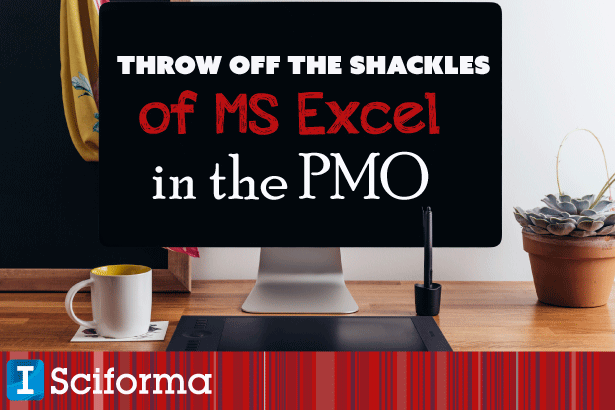 Throw Off the Shackles of MS Excel in the PMO