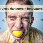 7 reasons IT Project Managers must be more innovative
